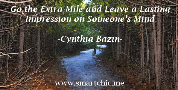 Go The Extra Mile and Leave a Lasting Impression on Someone&#039;s Mind