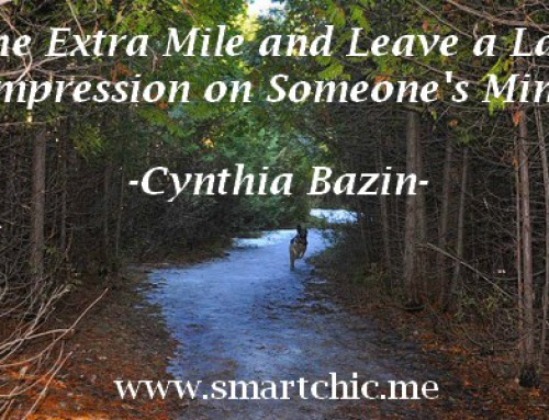 Go the Extra Mile To Leave a Lasting Impression on Someone's Mind!