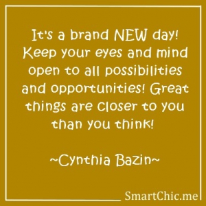 It's a brand new day! Keep your eyes and mind open!